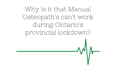 Why is it that Manual Osteopath's Can't work during Ontario's provincial lockdown?